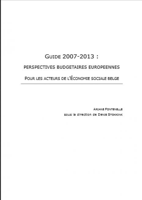 image couverture G UIDE 2007-2013 : PERSPECTIVES BUDGETAIRES EUROPEENNES P OUR LES ACTEURS DE L 'É CONOMIE SOCIALE BELGE